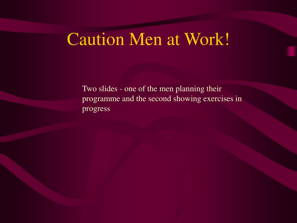 Caution Men at Work!