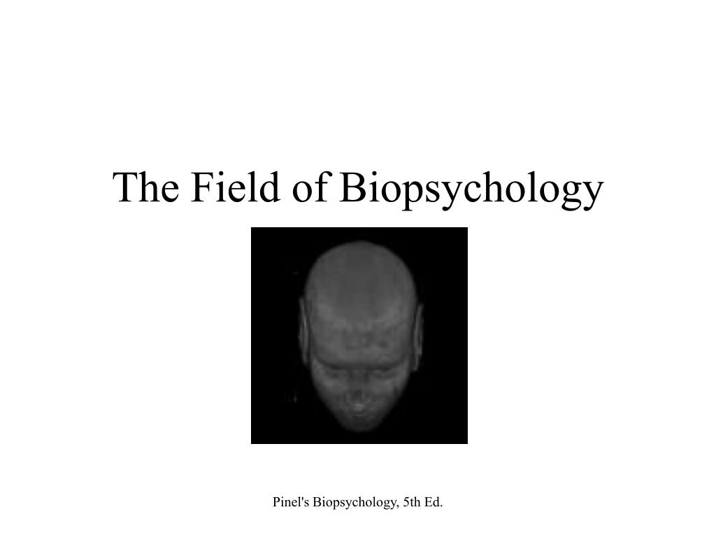 The Field of Biopsychology