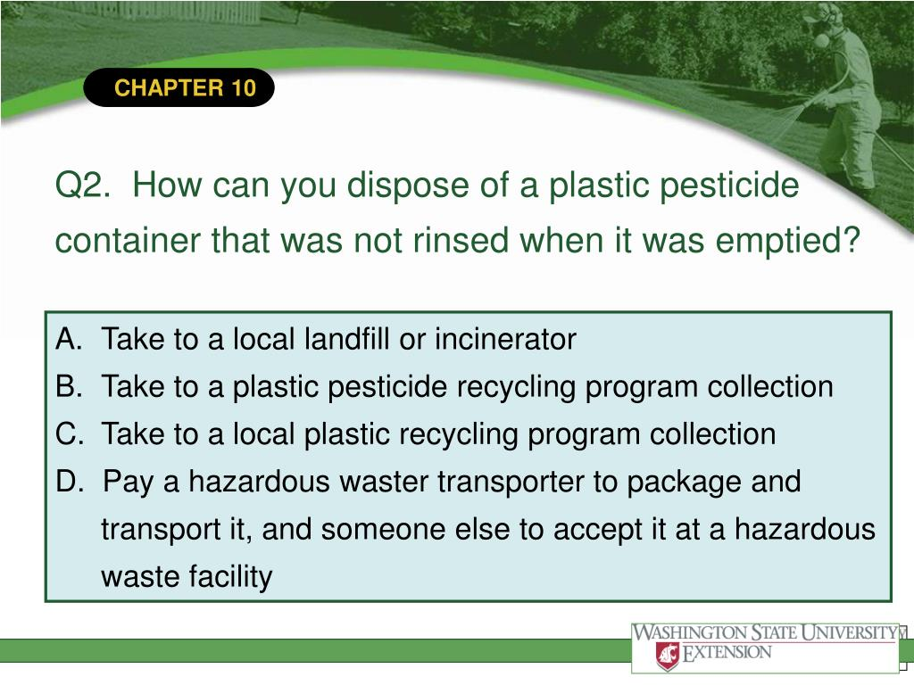 Q2.  How can you dispose of a plastic pesticide container that was not rinsed when it was emptied?