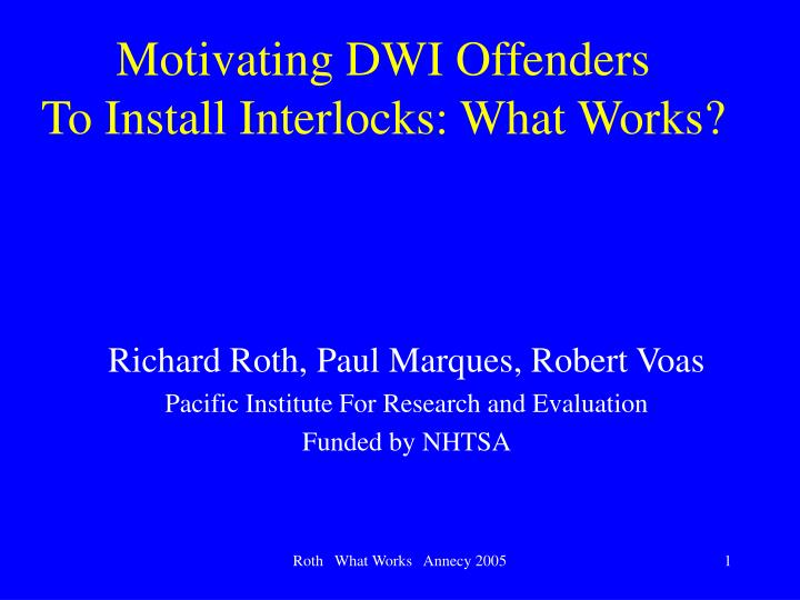 Motivating dwi offenders to install interlocks what works l.jpg
