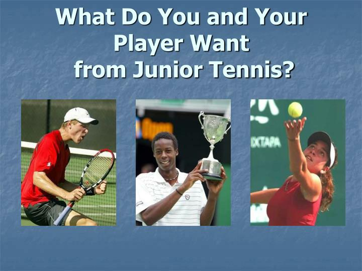 What do you and your player want from junior tennis