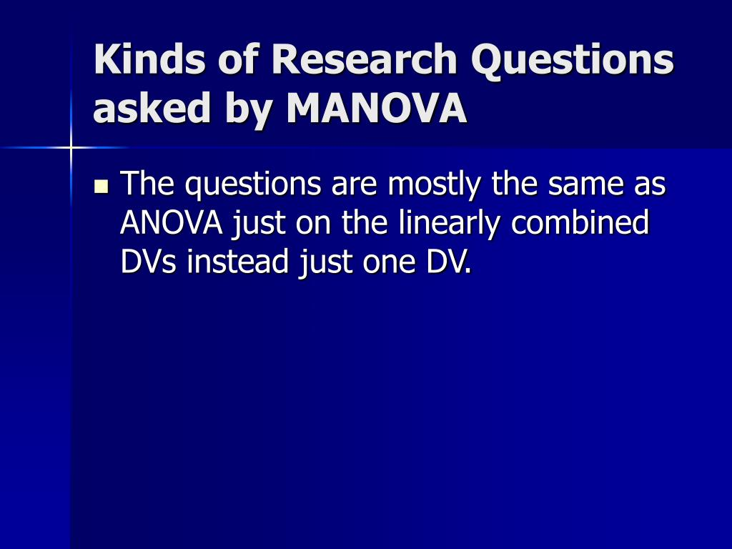 Kinds of Research Questions asked by MANOVA