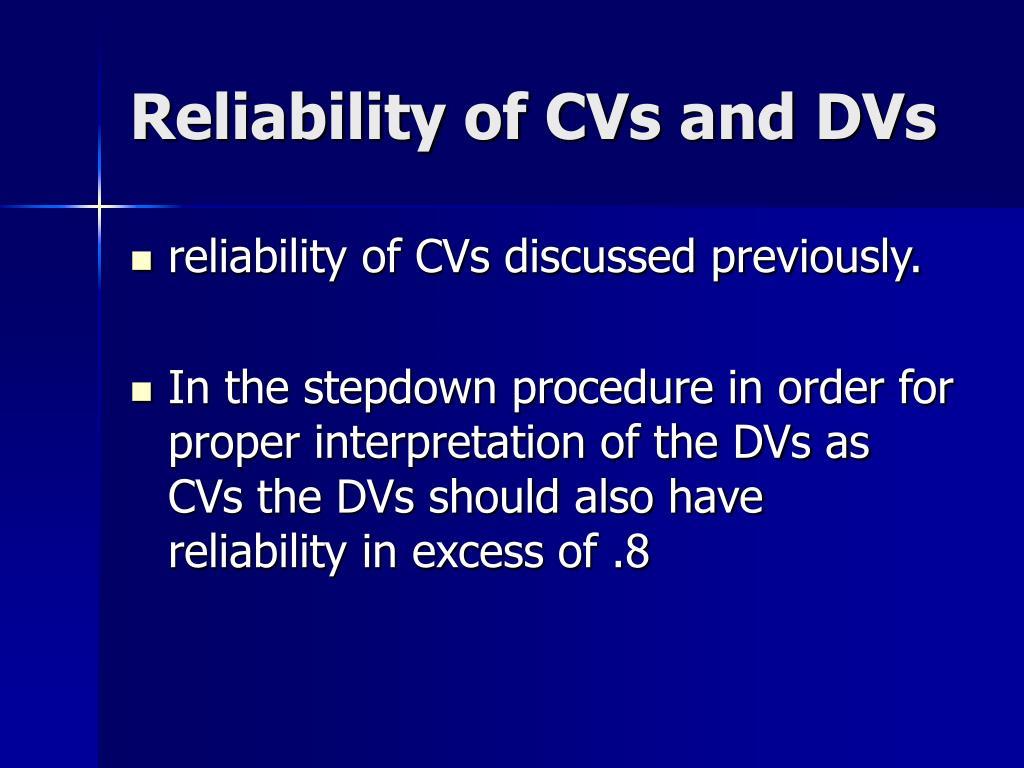 Reliability of CVs and DVs