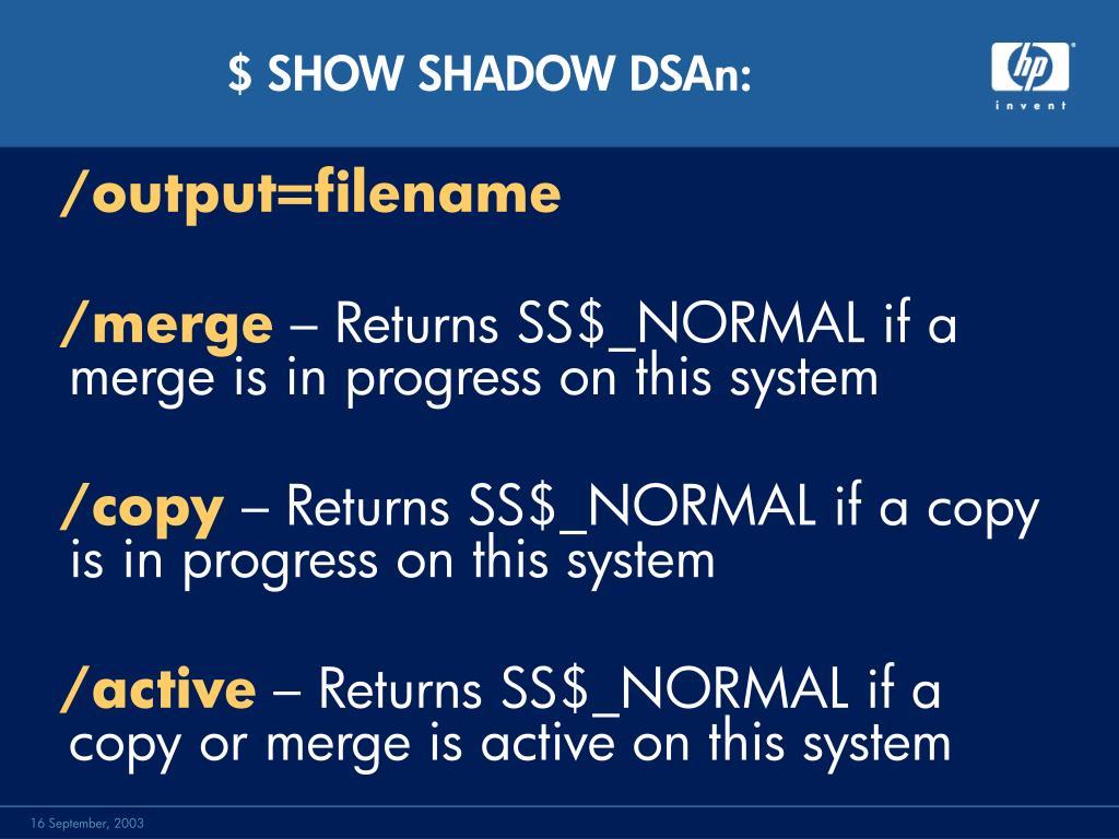 $ SHOW SHADOW DSAn:
