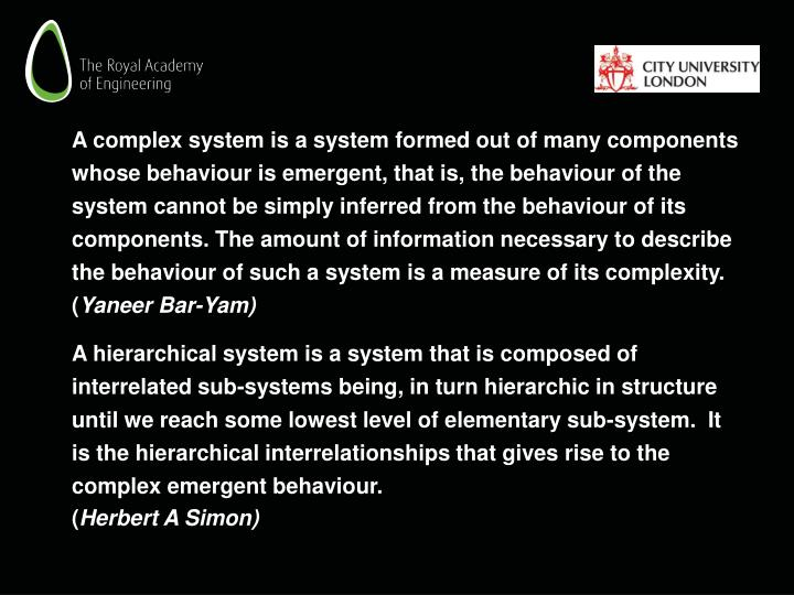 A complex system is a system formed out of many components whose behaviour is emergent, that is, the...