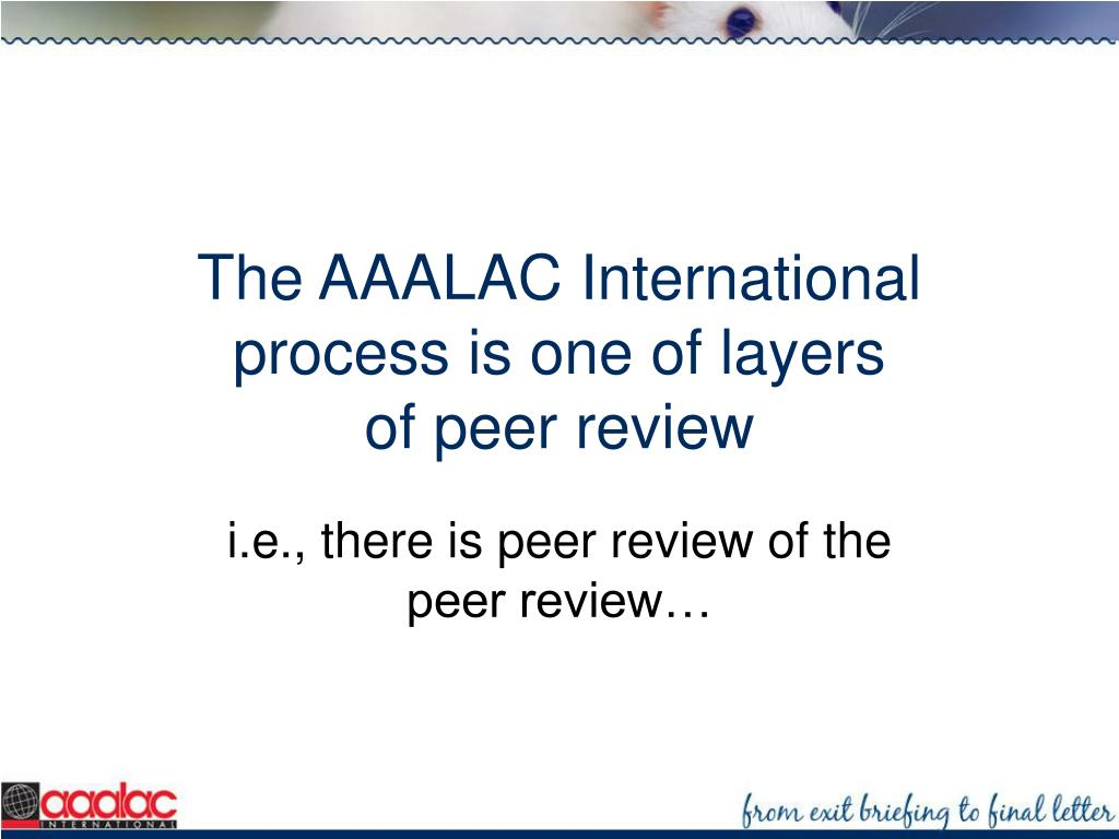 The AAALAC International process is one of layers