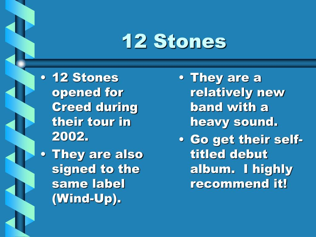 12 Stones opened for Creed during their tour in 2002.