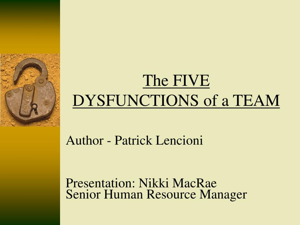 overcoming the five dysfunctions of a Does your team commit one of the five dysfunctions of a team fortunately, the causes of team dysfunction are both identifiable & curable try our team and self assessment now.