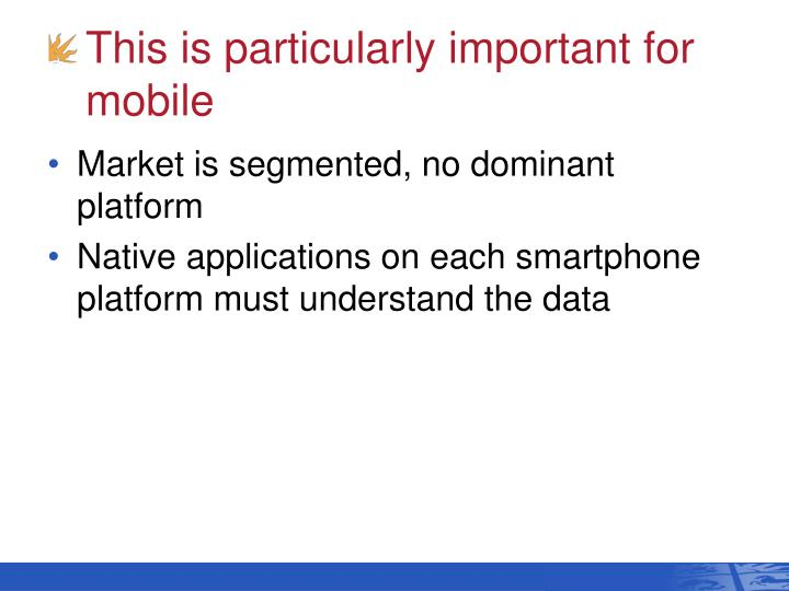 This is particularly important for mobile