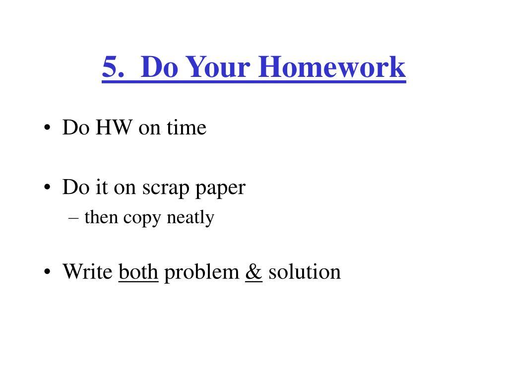 5.  Do Your Homework