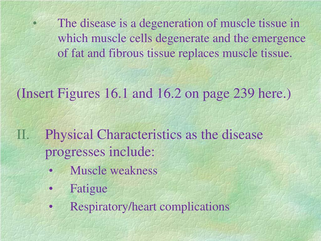 The disease is a degeneration of muscle tissue in which muscle cells degenerate and the emergence of fat and fibrous tissue replaces muscle tissue.