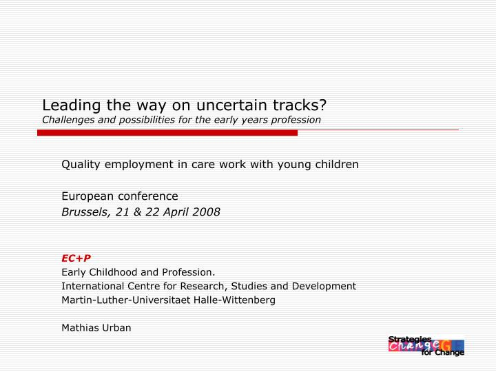 Leading the way on uncertain tracks challenges and possibilities for the early years profession l.jpg