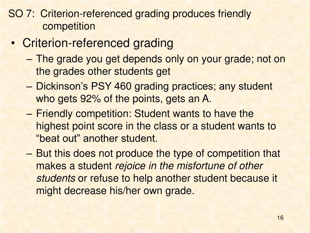 SO 7:  Criterion-referenced grading produces friendly