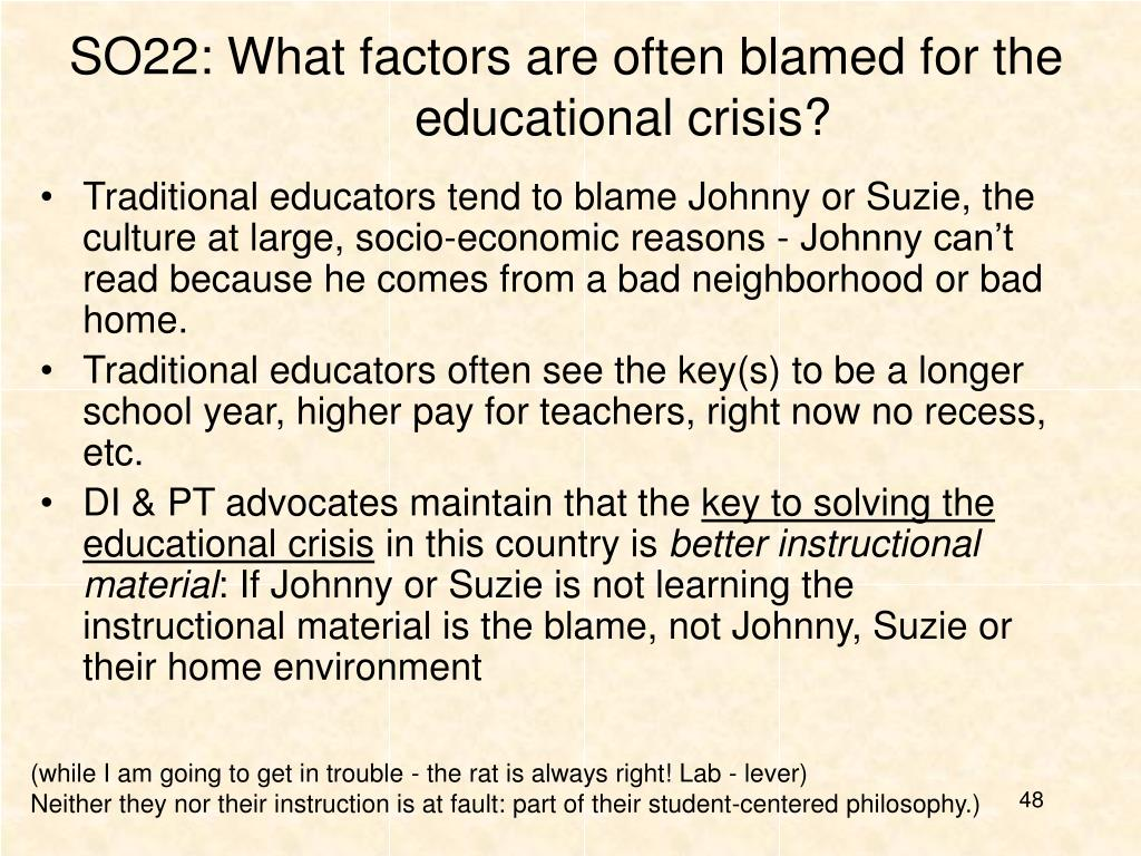 SO22: What factors are often blamed for the  educational crisis?