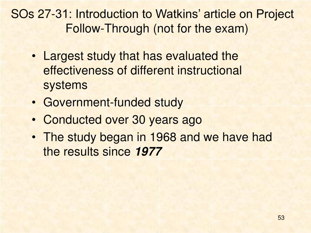 SOs 27-31: Introduction to Watkins' article on Project Follow-Through (not for the exam)