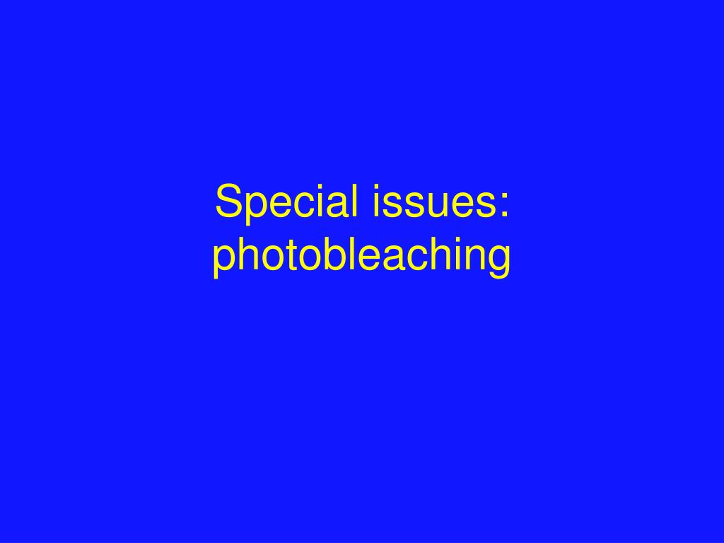 Special issues: photobleaching