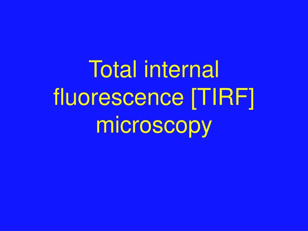 Total internal fluorescence [TIRF] microscopy