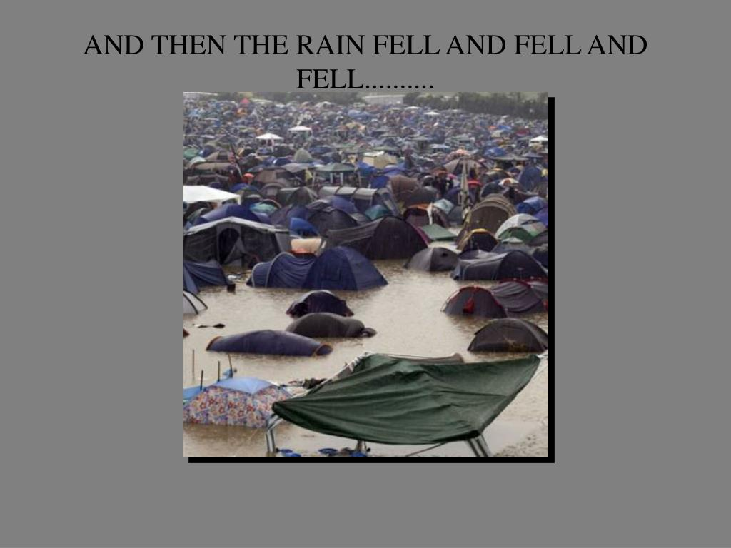 AND THEN THE RAIN FELL AND FELL AND FELL..........
