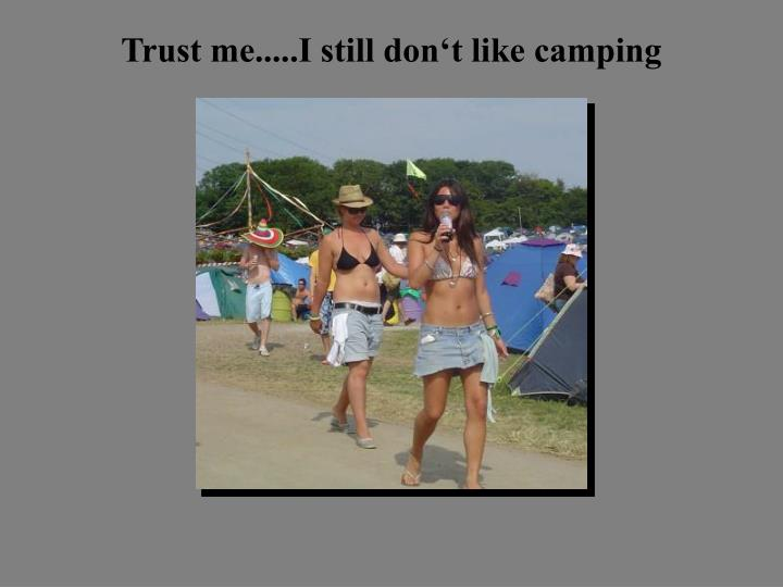 Trust me i still don t like camping