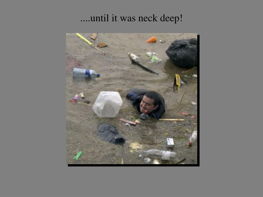 ....until it was neck deep!