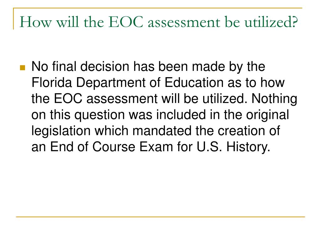 How will the EOC assessment be utilized?