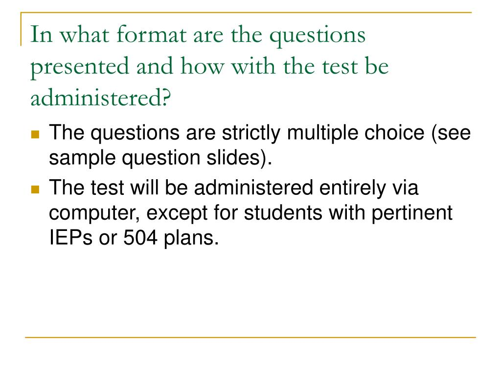 In what format are the questions presented and how with the test be administered?