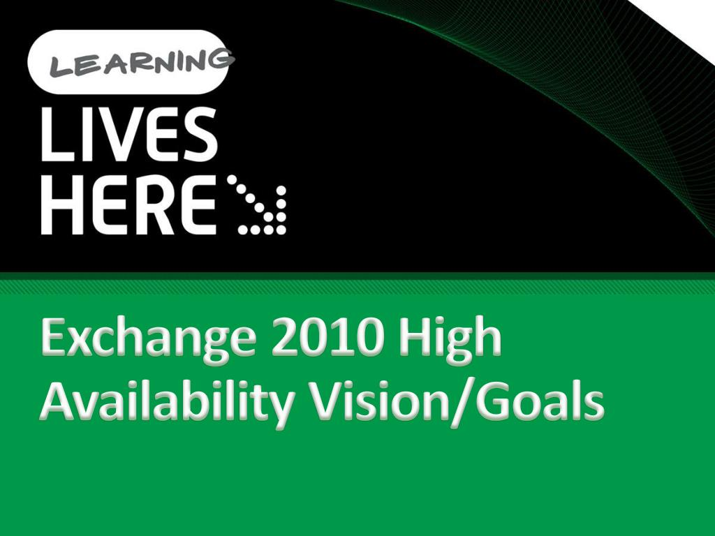 Exchange 2010 High Availability Vision/Goals