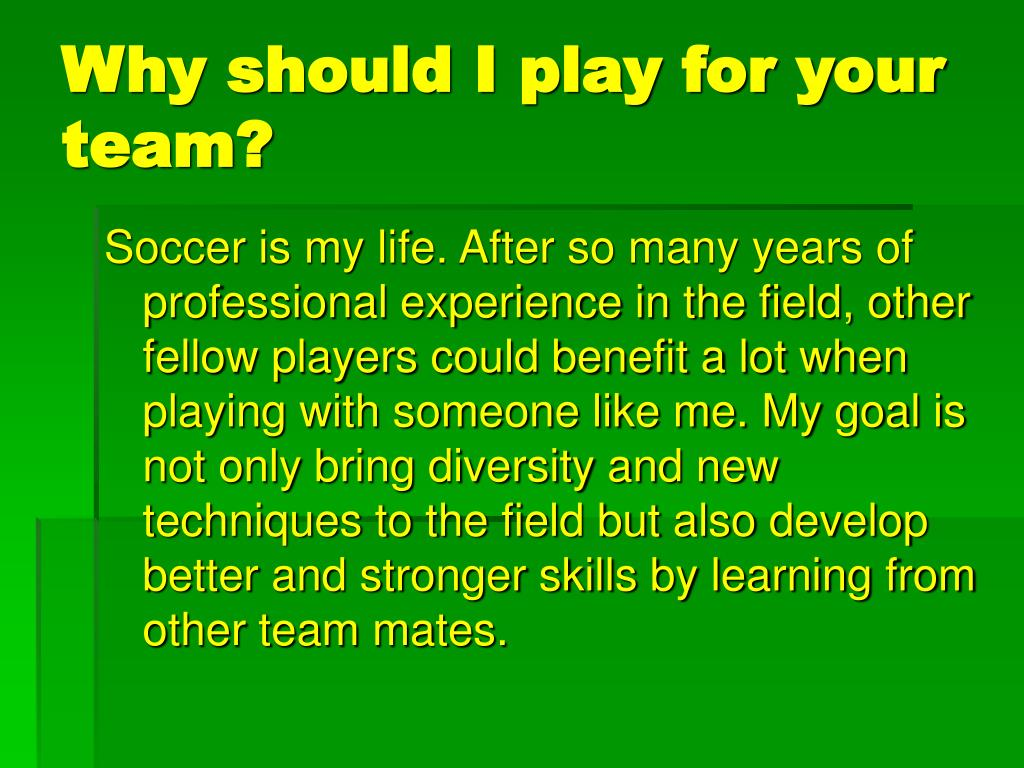 Why should I play for your team?
