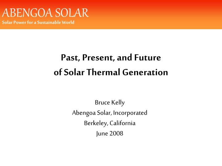 Bruce kelly abengoa solar incorporated berkeley california june 2008