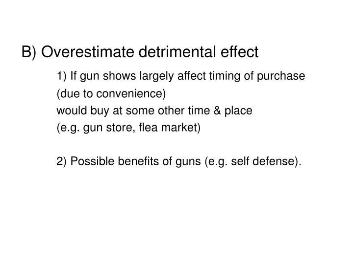 B) Overestimate detrimental effect
