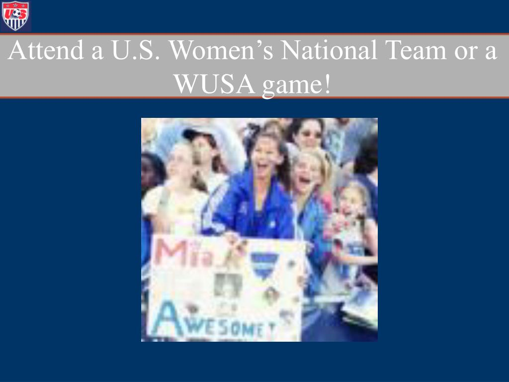 Attend a U.S. Women's National Team or a WUSA game!