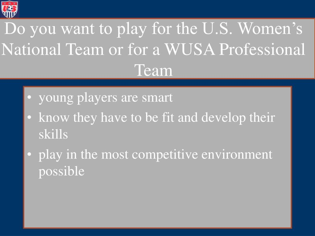 Do you want to play for the U.S. Women's National Team or for a WUSA Professional Team