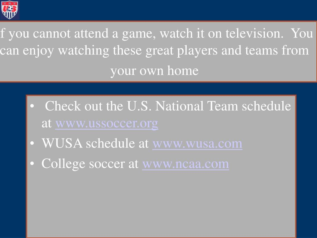 If you cannot attend a game, watch it on television.  You can enjoy watching these great players and teams from your own home