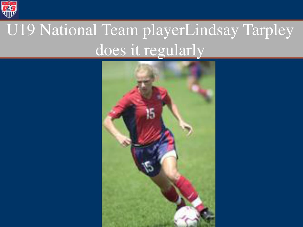 U19 National Team playerLindsay Tarpley does it regularly