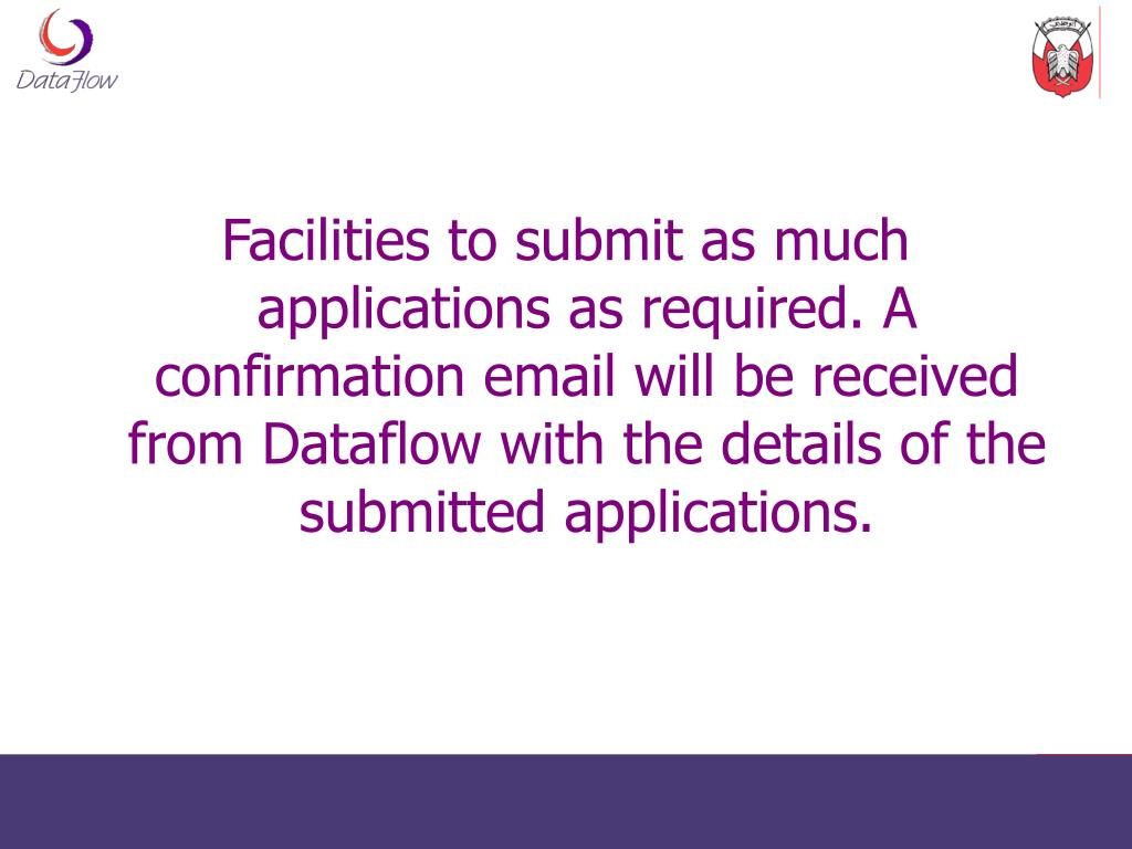 Facilities to submit as much applications as required. A confirmation email will be received from Dataflow with the details of the submitted applications.