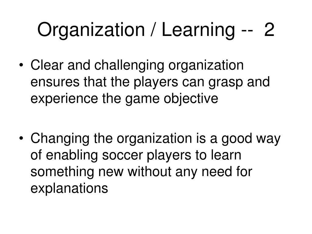 Organization / Learning --  2