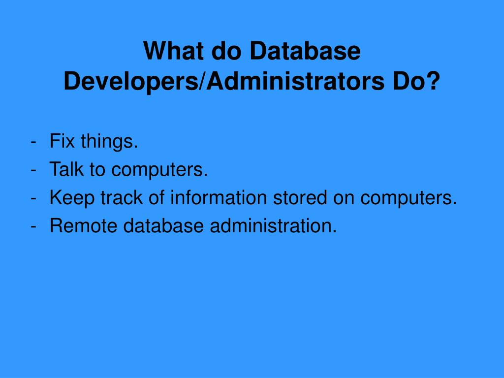 What do Database Developers/Administrators Do?