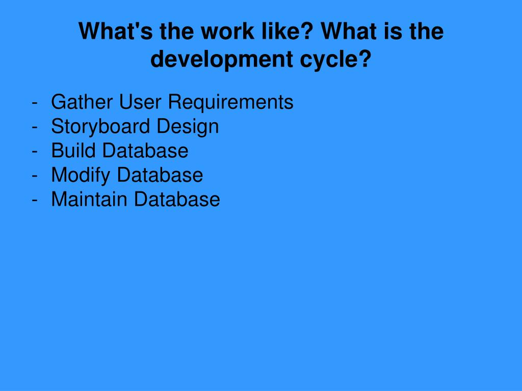 What's the work like? What is the  development cycle?