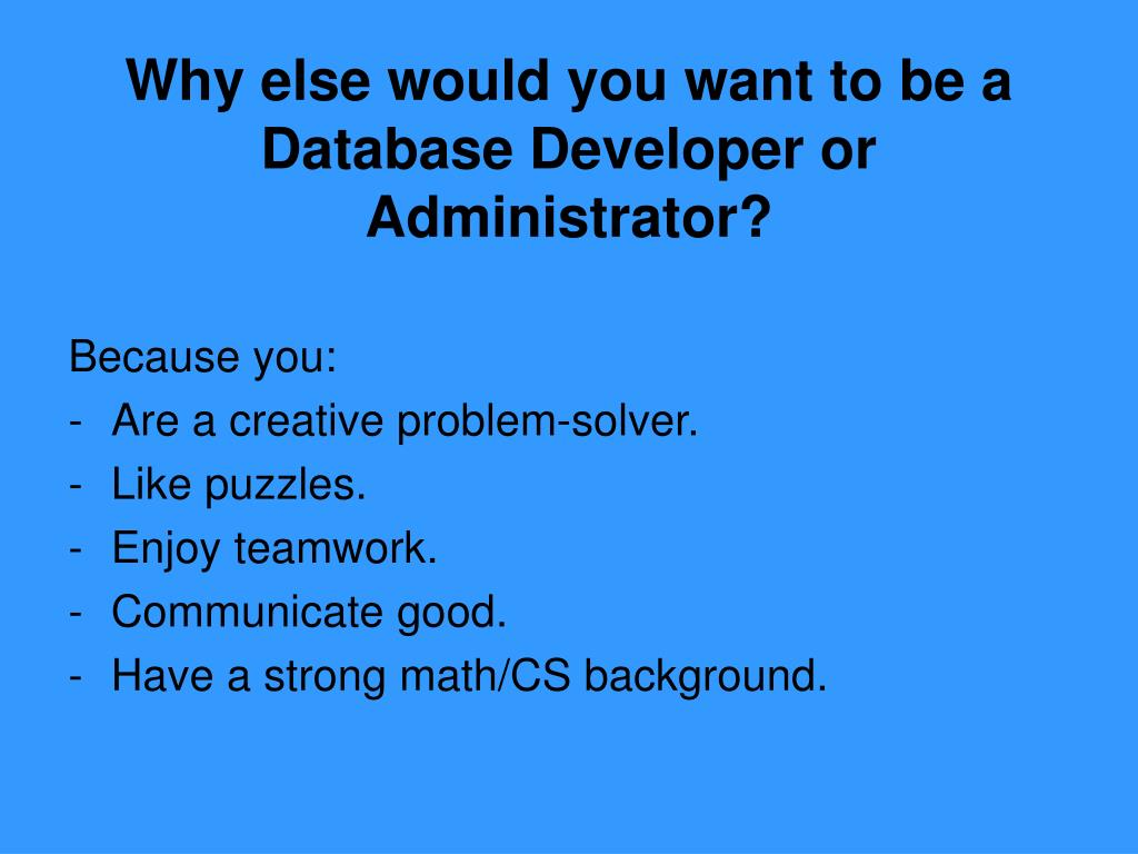 Why else would you want to be a Database Developer or Administrator?