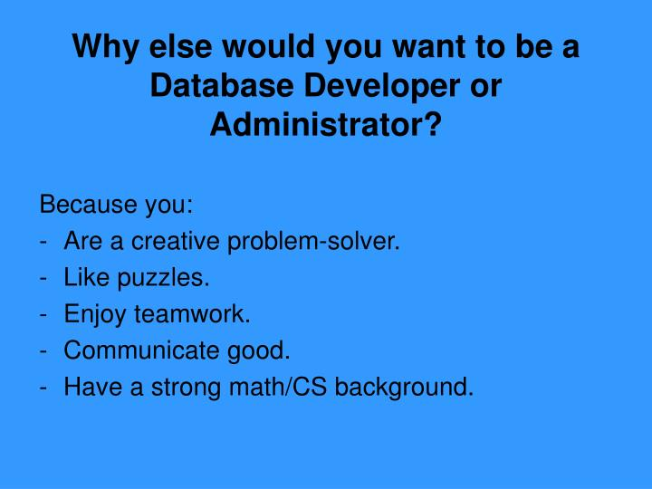 Why else would you want to be a database developer or administrator