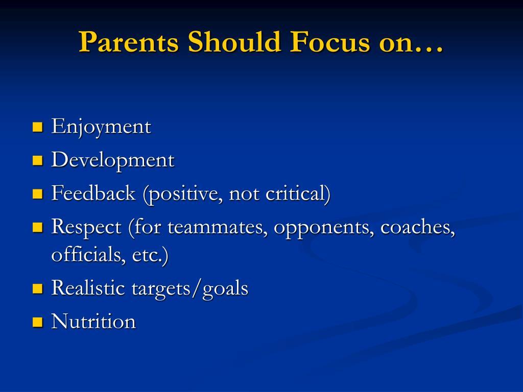 Parents Should Focus on…