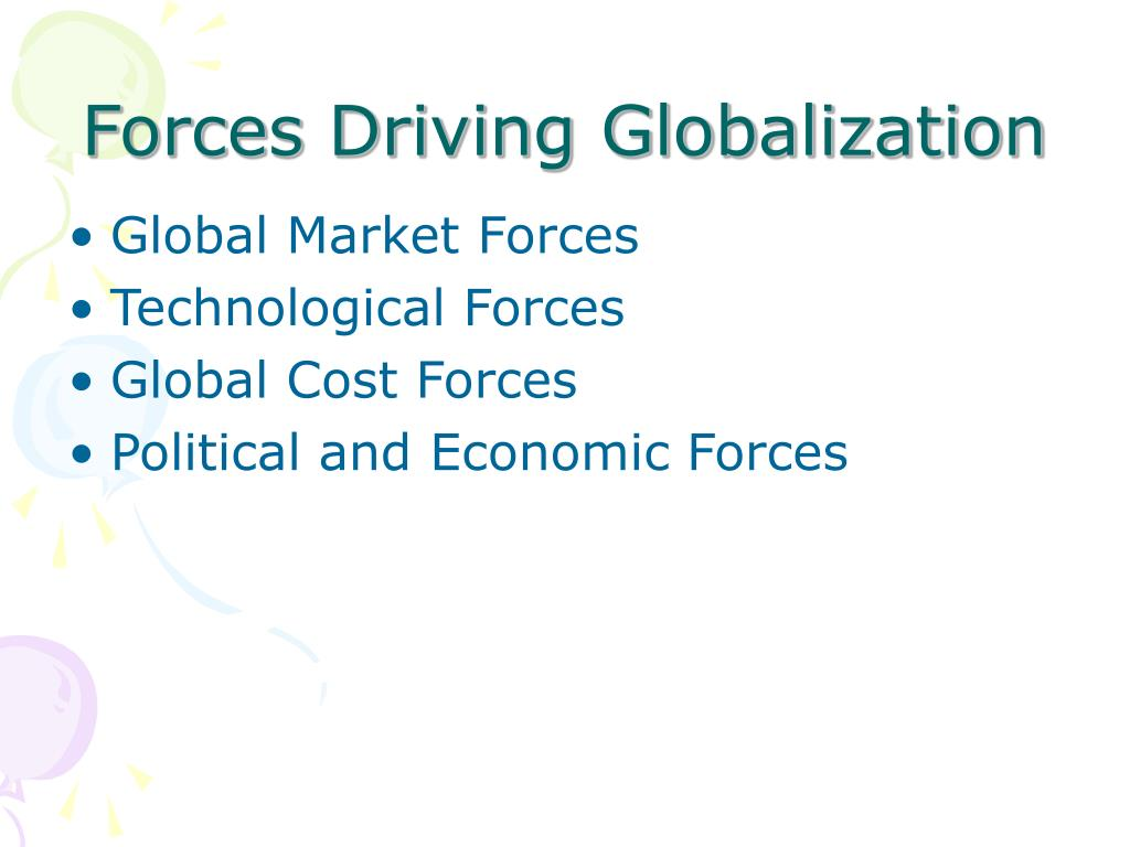 driving forces of globalisation What is globalization, what are the major forces (or drives) behind its rise critically analyze how each of those identified forces shapes the.