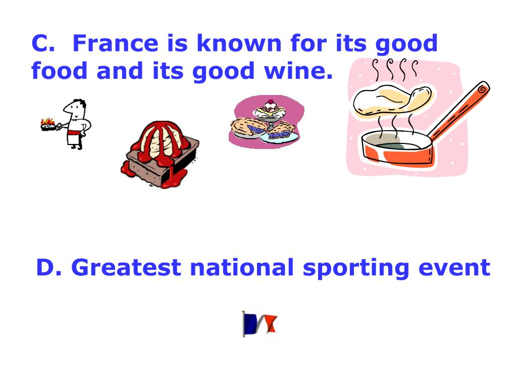 C.  France is known for its good food and its good wine.