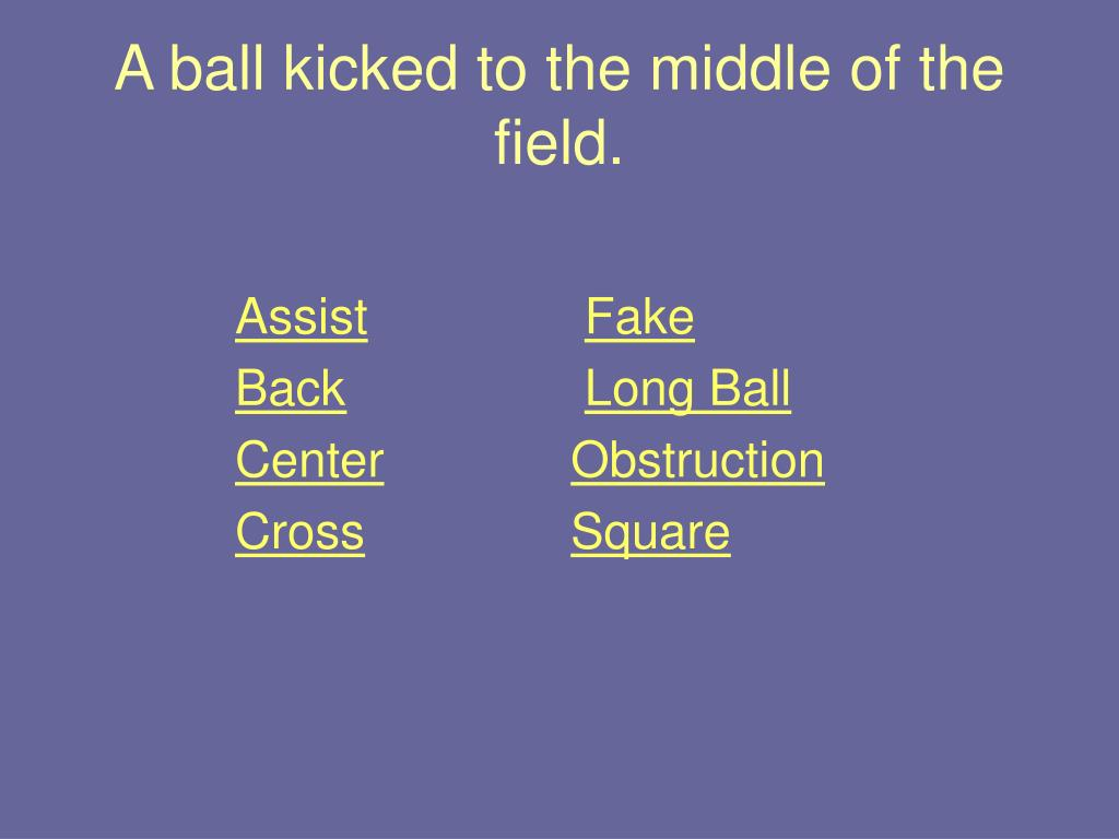 A ball kicked to the middle of the field.