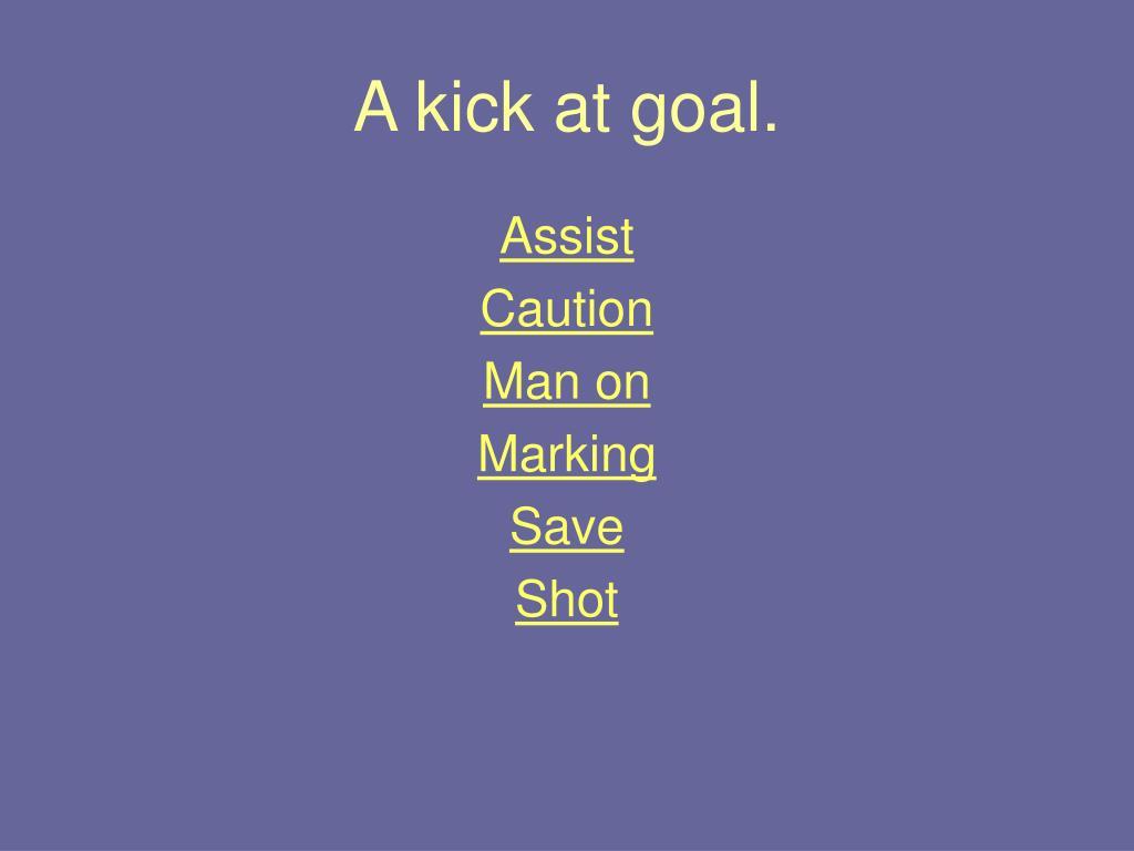 A kick at goal.