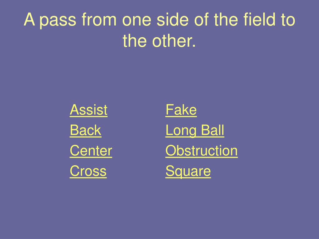 A pass from one side of the field to the other.