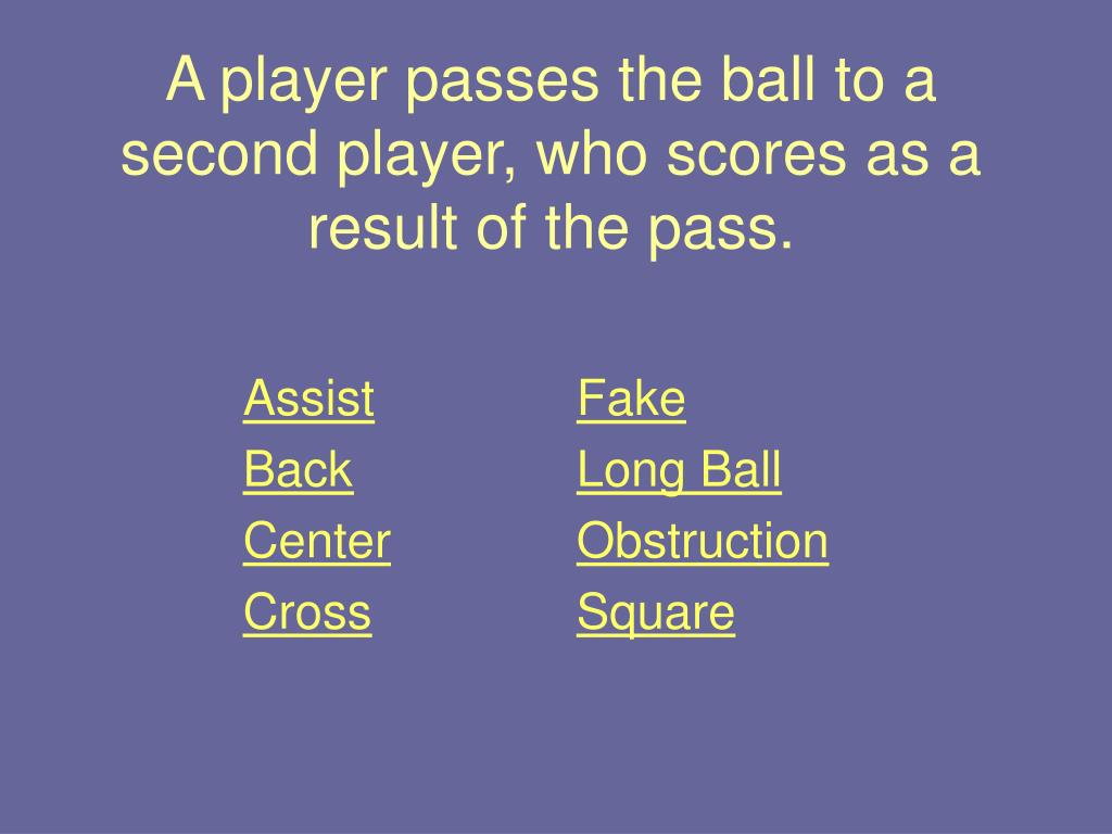 A player passes the ball to a second player, who scores as a result of the pass.