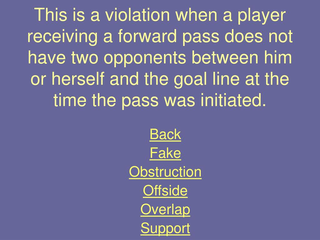 This is a violation when a player receiving a forward pass does not have two opponents between him or herself and the goal line at the time the pass was initiated.