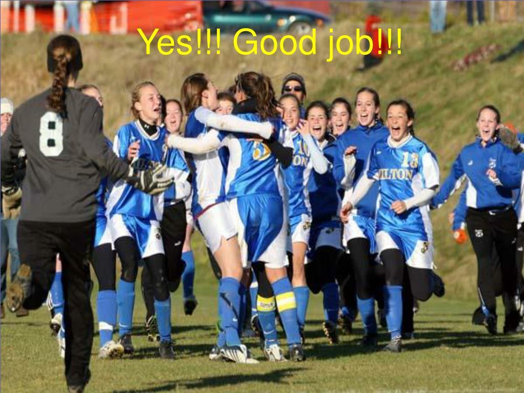 Yes!!! Good job!!!