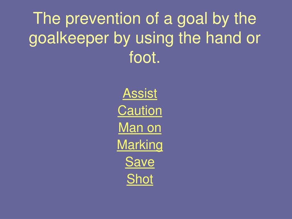 The prevention of a goal by the goalkeeper by using the hand or foot.